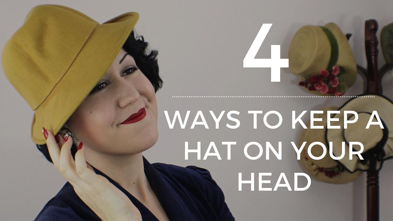 2db4b5f74c3 4 Ways to Keep a Hat on Your Head - Vintage Fashion House